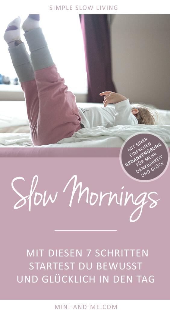 Slow Mornings: 7 Schritte um bewusst und glücklich in den Tag zu starten (Slow Living, Slow Family, Leben mit Kindern, Achtsamkeit, bewusster leben, Familie leben, Morgenroutine, Entspannt in den Tag starten, den Morgen geniessen, langsam leben mit Familie, Mindfulness, Slow Lifestyle, Gedankenübung, Achtsamkeitsübung, Mini and Me)